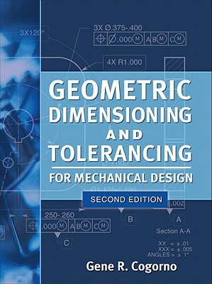 Geometric Dimensioning and Tolerancing for Mechanical Design By Cogorno, Gene